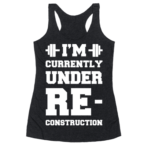 I'm Currently Under Reconstruction Racerback Tank Top
