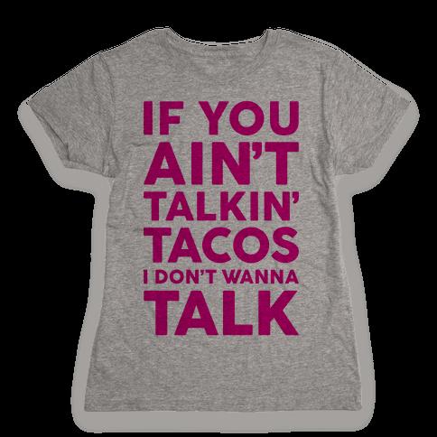 If You Ain't Talkin' Tacos I Don't Wanna Talk Womens T-Shirt
