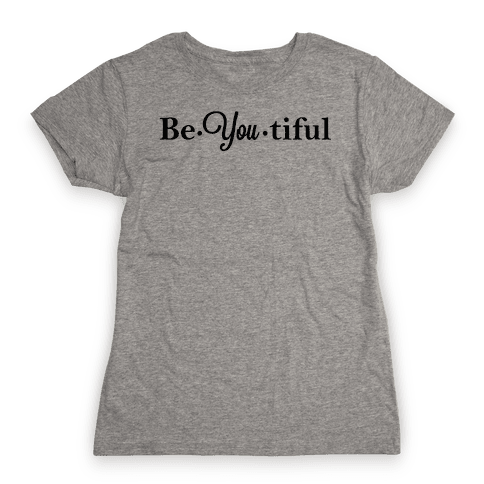 Be You Tiful Womens T-Shirt
