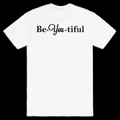 Be You Tiful Mens T-Shirt