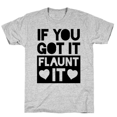 If You Got It, Flaunt It T-Shirt