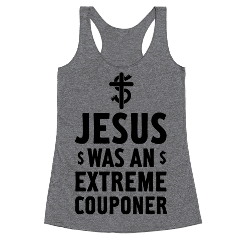 Jesus Was an Extreme Couponer Racerback Tank Top