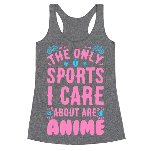 The Only Sports I Care about Are Anime Racerback Tank Top