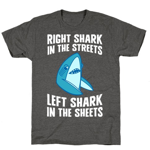 Right Shark In The Streets, Left Shark In The Sheets T-Shirt