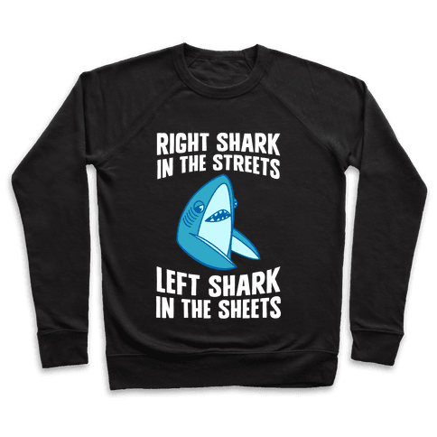 Right Shark In The Streets, Left Shark In The Sheets Pullover