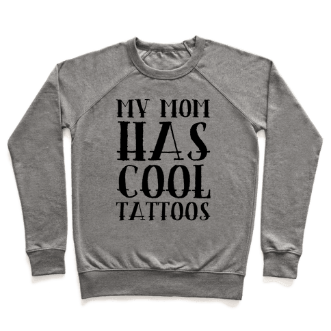 My Mom Has Cool Tattoos Pullover