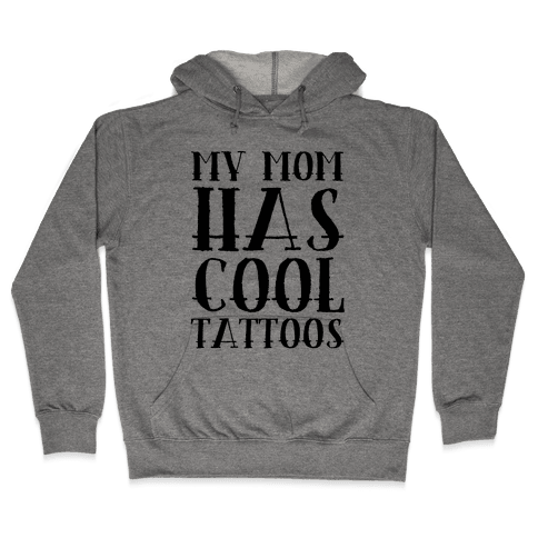 My Mom Has Cool Tattoos Hooded Sweatshirt