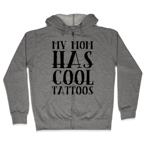 My Mom Has Cool Tattoos Zip Hoodie