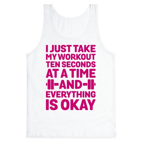 I Just Take My Workout Ten Seconds at a TIME Tank Top