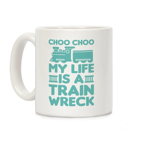 Choo Choo My Life Is A Trainwreck Coffee Mug