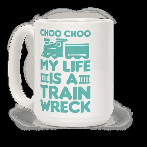 Choo Choo My Life Is A Trainwreck