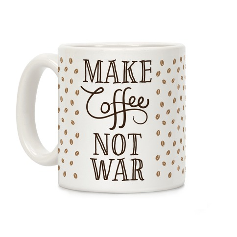 Make Coffee Not War Coffee Mug