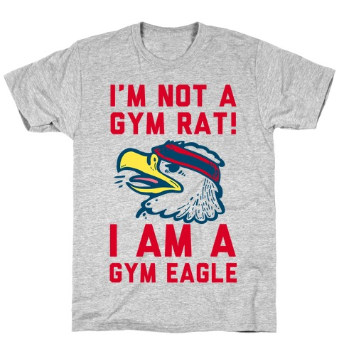 I'm Not a Gym Rat! I Am a Gym EAGLE Mens T-Shirt