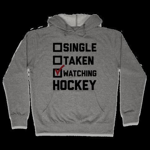 Single Taken Watching Hockey Hooded Sweatshirt