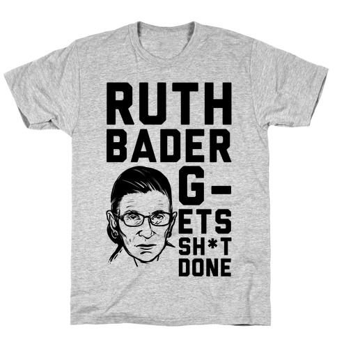 Ruth Bader G-ets Sh*t DONE! Mens T-Shirt