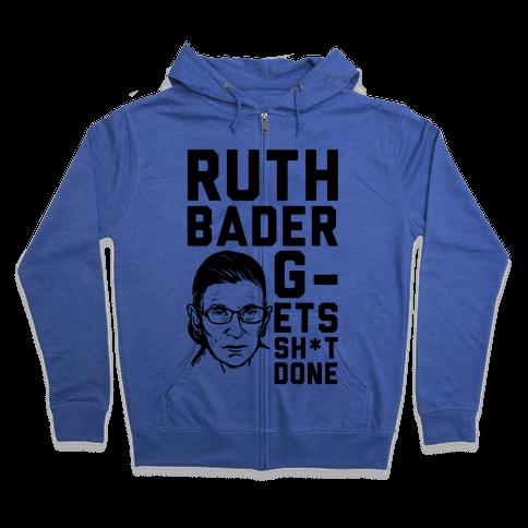 Ruth Bader G-ets Sh*t DONE! Zip Hoodie