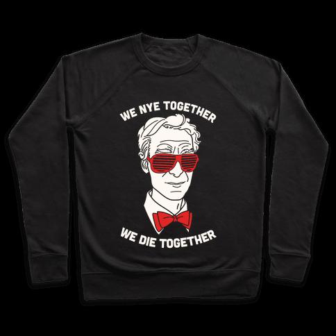 We Nye Together We Die Together Pullover