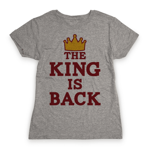 The King Is Back Womens T-Shirt