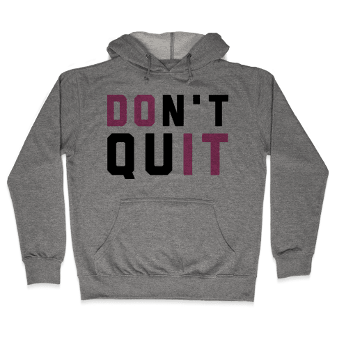 Don't Quit. Do It. Hooded Sweatshirt