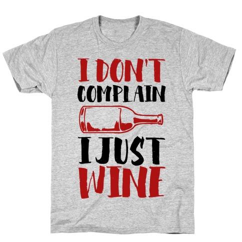 I Don't Complain I Just Wine Mens T-Shirt