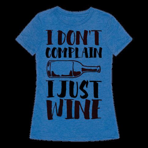 I Don 39 T Complain I Just Wine T Shirt Lookhuman