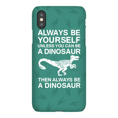 Always Be Yourself, Unless You Can Be A Dinosaur Phone Case