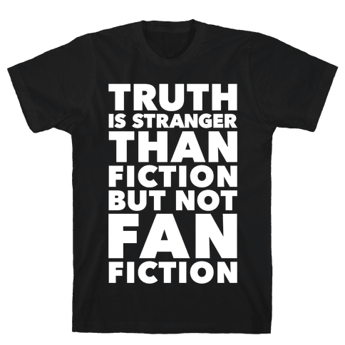 Truth Is Stranger Than Fiction But Not Fanfiction Mens T-Shirt