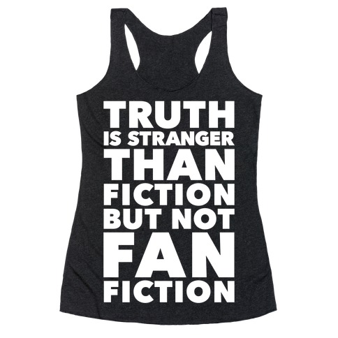 Truth Is Stranger Than Fiction But Not Fanfiction Racerback Tank Top