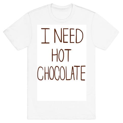 I Need Hot Chocolate T-Shirt
