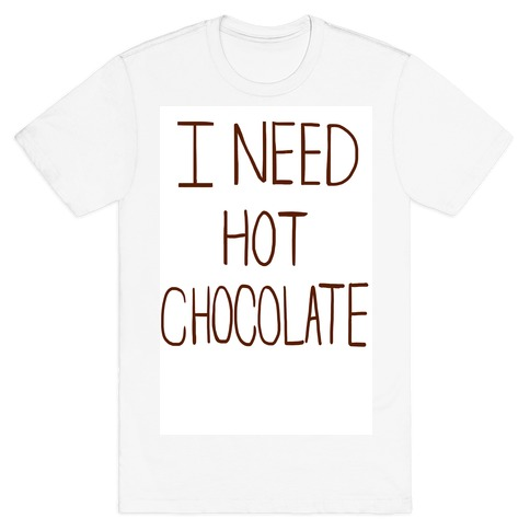 I Need Hot Chocolate Mens T-Shirt