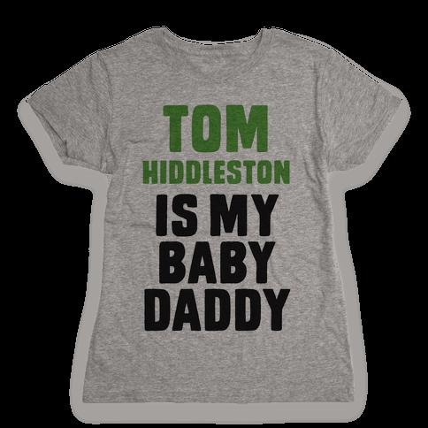 Tom Hiddleston is My Baby Daddy Womens T-Shirt