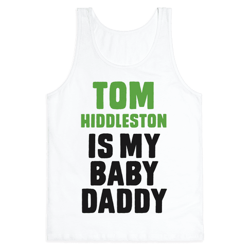 Tom Hiddleston is My Baby Daddy Tank Top