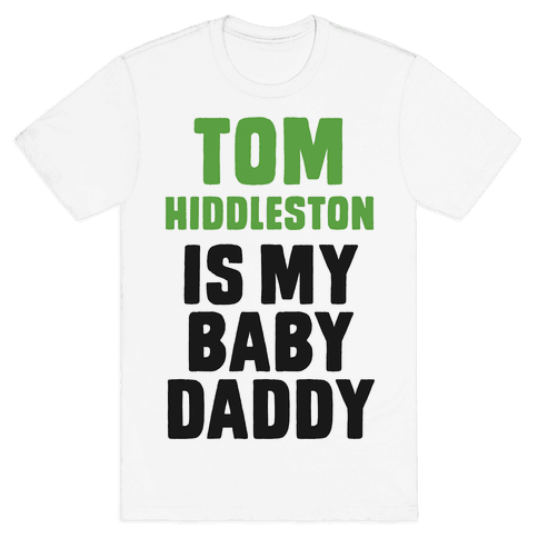 Tom Hiddleston is My Baby Daddy Mens T-Shirt