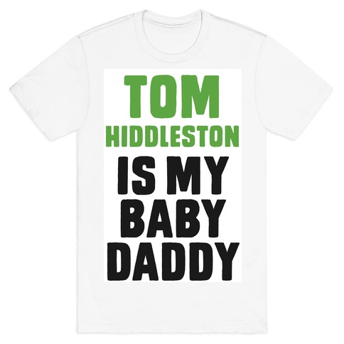 Tom Hiddleston is My Baby Daddy T-Shirt
