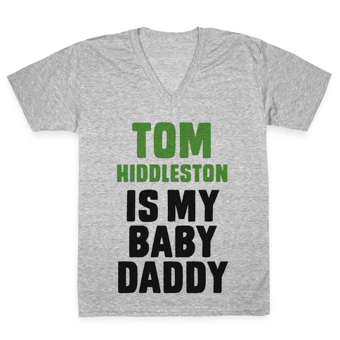 Tom Hiddleston is My Baby Daddy V-Neck Tee Shirt