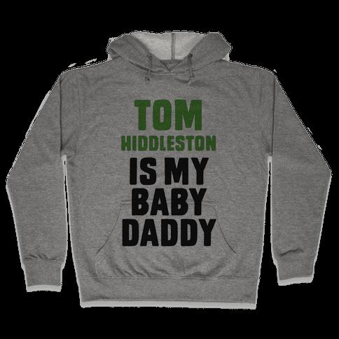 Tom Hiddleston is My Baby Daddy Hooded Sweatshirt