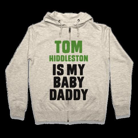 Tom Hiddleston is My Baby Daddy Zip Hoodie