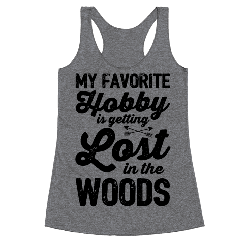 My Favorite Hobby Is Getting Lost In The Woods Racerback Tank Top