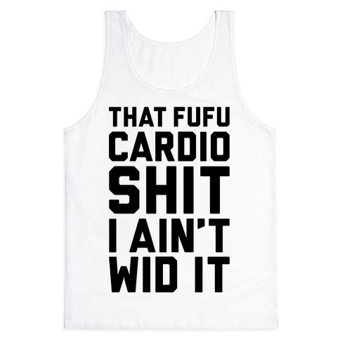 That Fufu Cardio Shit Tank Top