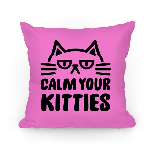 Calm Your Kitties Pillow