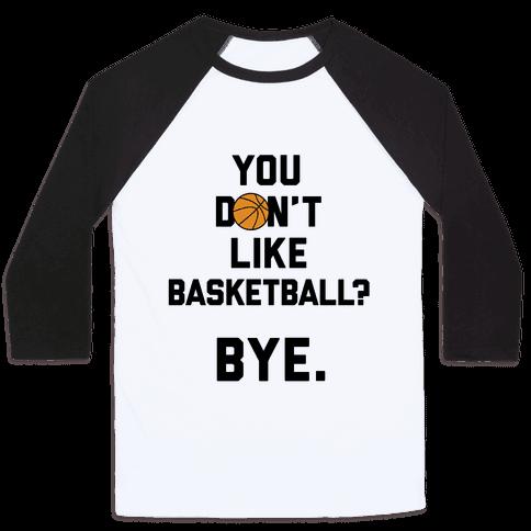 You Don't Like Basketball? Baseball Tee