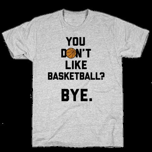 You Don't Like Basketball? Mens T-Shirt