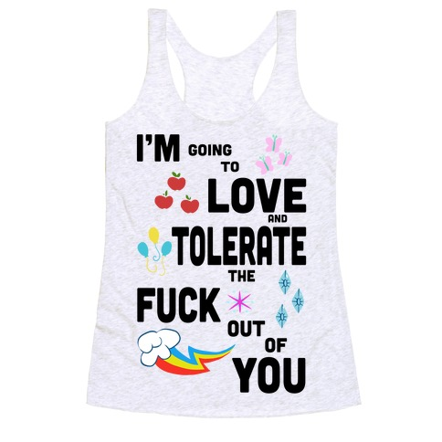 I'm Going to Love and Tolerate the F*** Out of You Racerback Tank Top