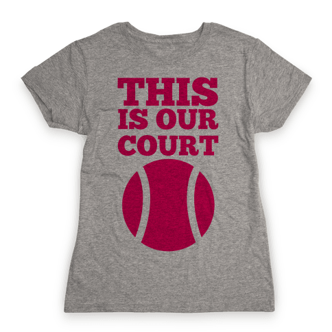 This Is Our Court (Tennis) Womens T-Shirt