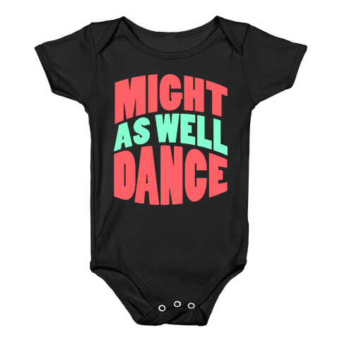Might As Well Dance  Baby Onesy