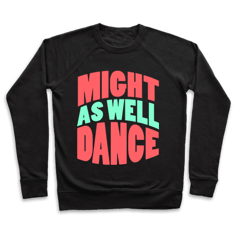Might As Well Dance  Pullover
