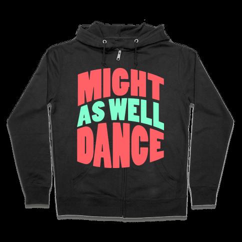 Might As Well Dance  Zip Hoodie