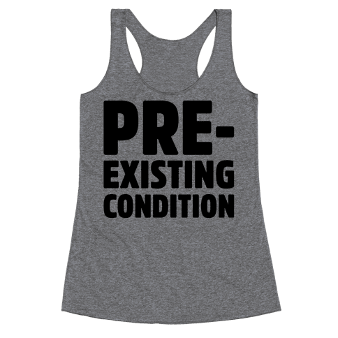 Pre-Existing Condition Racerback Tank Top