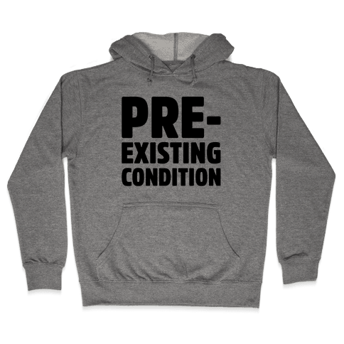 Pre-Existing Condition Hooded Sweatshirt