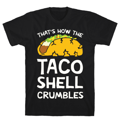 That's How The Taco Shell Crumbles Mens T-Shirt